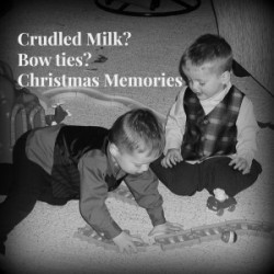 Christmas Memories = Curdled milk and bow ties