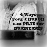4 Ways your Church can pray for your your Business!