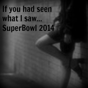 If you had seen what I saw @ the Superbowl.