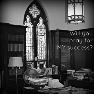 Will you pray for my success?