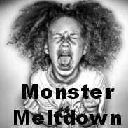Monster Meltdown Moment – admit it, we've all had one!