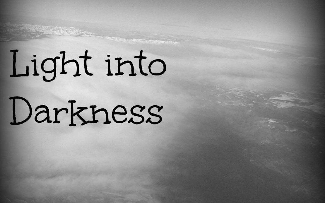 Light into Darkness