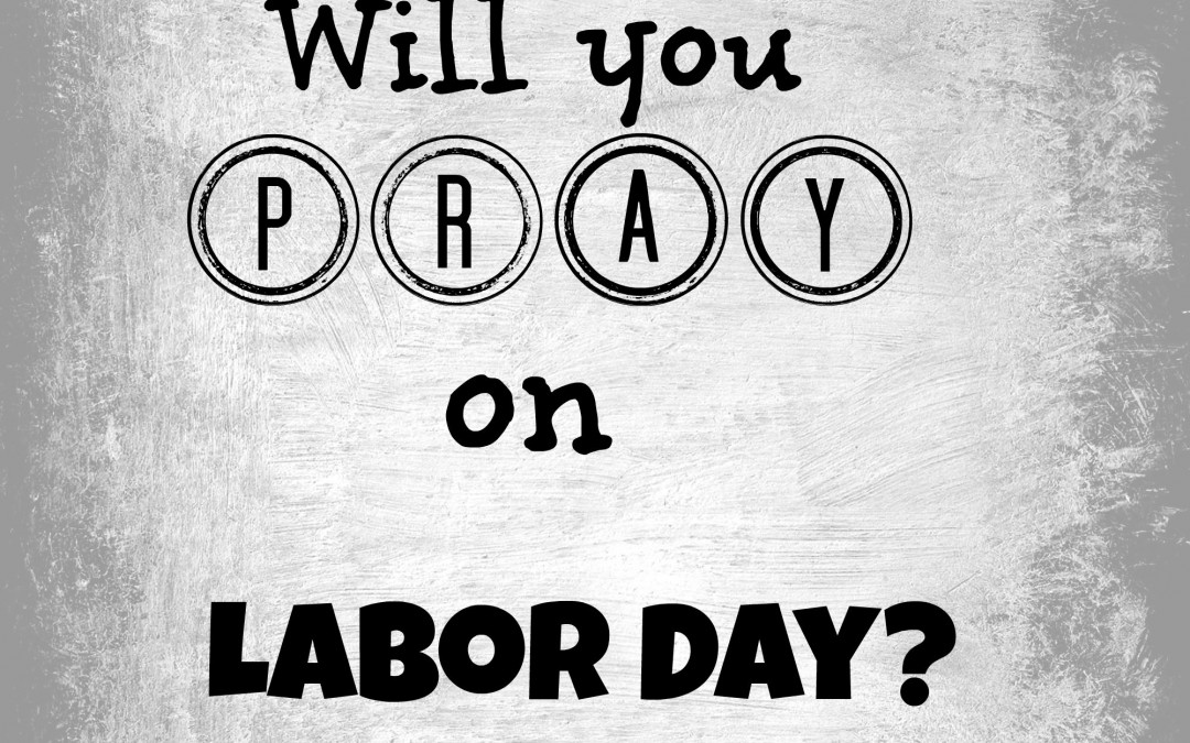 Will You Pray on Labor Day?