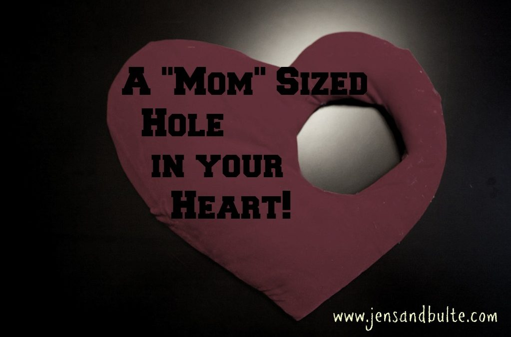 That Mom Sized Hole In Your Heart